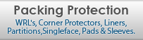 Packing Protection - Sheets, Corner Protectors, Liners, Partitions, Singleface, Pads, Sleeves.